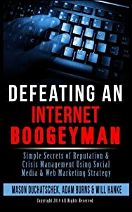 Defeating an Internet Boogeyman: Simple Secrets of Reputation & Crisis Management Using Social Media & Web Marketing Strategy (How to Make Money ... Media & Web Marketing Strategy) (Volume 2)