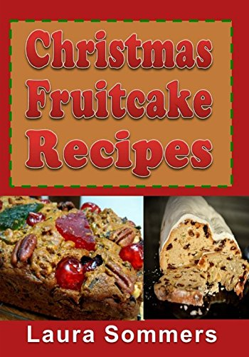 Christmas Fruitcake Recipes: Holiday Fruit Cake Cookbook (Christmas Cookbook) (Volume 8) ()
