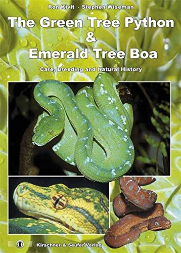 The Green Tree Python and Emerald Tree Boa: Care, Breeding and Natural History, Second Extended Edition ()