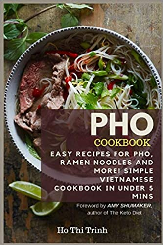 Pho Cookbook Easy Recipes For Pho Ramen Noodles And More Simple