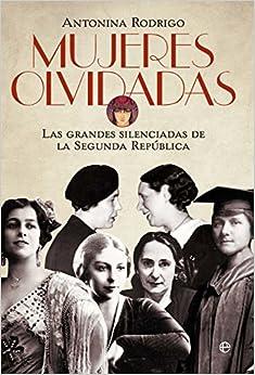 Mujeres Olvidadas. Las Grandes Silenciadas De La República por Antonina Rodrigo epub