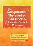 The Occupational Therapist's Handbook for Inclusive School Practices, Ph.D., Julie Causton and M.A., Chelsea Tracy-Bronson, 1598573616