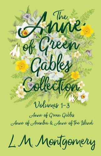 The Anne of Green Gables Collection - Volumes 1-3 (Anne of Green Gables, Anne of Avonlea and Anne of the Island) -  L. M. Montgomery, Paperback