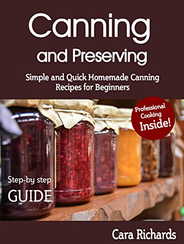 Canning and Preserving: Simple and Quick Homemade Canning Recipes for Beginners by [Richards, Cara]