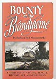img - for Bounty on the Brandywine: A Heritage of Natural Beauty, History, Art and Fine Food book / textbook / text book