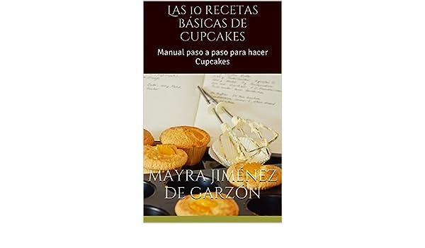 Las 10 recetas básicas de Cupcakes: Manual paso a paso para hacer Cupcakes (English Edition) eBook: Mayra Jiménez de Garzón: Amazon.es: Tienda Kindle
