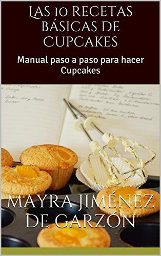 Las 10 recetas básicas de Cupcakes: Manual paso a paso para hacer Cupcakes by [
