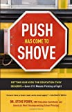 img - for Push Has Come to Shove: Getting Our Kids the Education They Deserve--Even If It Means Picking a Fight by Dr. Steve Perry (2012-11-06) book / textbook / text book
