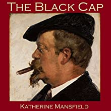 The Black Cap Audiobook by Katherine Mansfield Narrated by Cathy Dobson