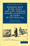 Journals Kept by Mr. Gully and Capt. Denham During a Captivity in China in the Year 1842, Gully, Robert and Denham, 1108045715