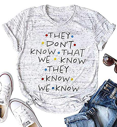 LUKYCILD They Don't Know That We Know They Know T Shirt Friends Shirt Women Short Sleeve Casual Letter Print Top Tee Size S (Grey) from LUKYCILD