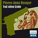 Tod ohne Ende Hörspiel von Pierre-Jean Bouyer Gesprochen von: Juan Carlos Lopez, Kornelia Boje, Sandra Borgmann, Harald Maack, Walter Renneisen