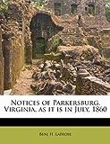 Notices of Parkersburg, Virginia, As It Is in July 1860, Benj H. Latrobe, 1179501926