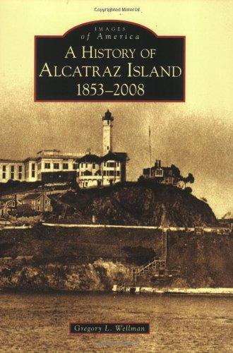 History of Alcatraz Island, 1853-2008 (Images of America: California)