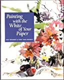 Painting with the White of Your Paper, Judi Wagner and Tony Van Hasselt, 0891345809