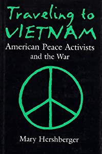 Traveling To Vietnam: American Peace Activists and the War, 1965-1975 (Syracuse Studies on Peace and Conflict Resolution) by Mary Hershberger (1998-11-01) from Syracuse University Press