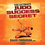 The Ultimate Judo Success Secret | Rhadi Ferguson