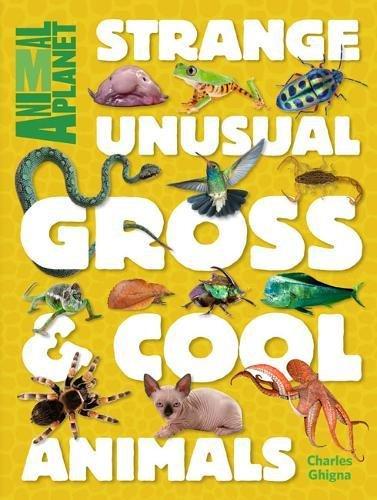 Strange  Unusual  Gross   Cool Animals  An Animal Planet Book