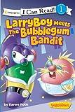 LarryBoy Meets the Bubblegum Bandit (I Can Read! / Big Idea Books / VeggieTales)