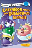 LarryBoy Meets the Bubblegum Bandit (I Can Read! / Big Idea Books / VeggieTales)