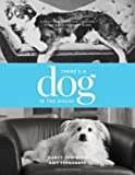 There's a Dog in the House: A Practical Guide to Creating Today's Dog Friendly Home