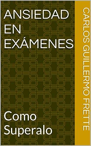 ansiedad-en-examenes-como-superalo-spanish-edition