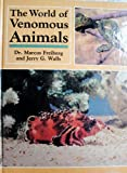 The World of Venomous Animals, Marcos A. Freiberg and Jerry G. Walls, 0876665679