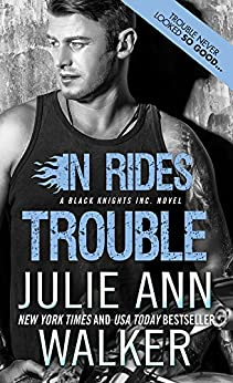 In Rides Trouble (Black Knights Inc. Book 2) by [Walker, Julie Ann]