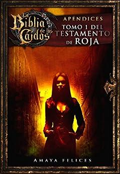 La Biblia de los Caídos. Tomo 1 del testamento de Roja (Spanish Edition) by [Felices, Amaya]