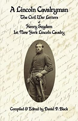 Daniel Cavalryman A Of Books Amazon New com War Cavalry York P Suydam 9781937004347 The Henry Black Lincoln Civil 1st Letters