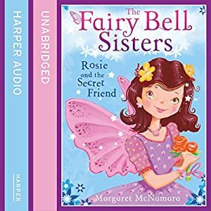 The Fairy Bell Sisters: Rosie and the Secret Friend Audiobook