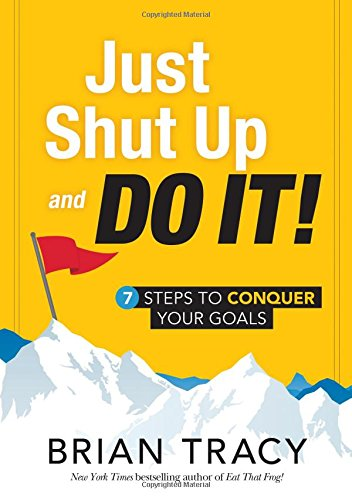 Free Just Shut Up and Do It: 7 Steps to Conquer Your Goals