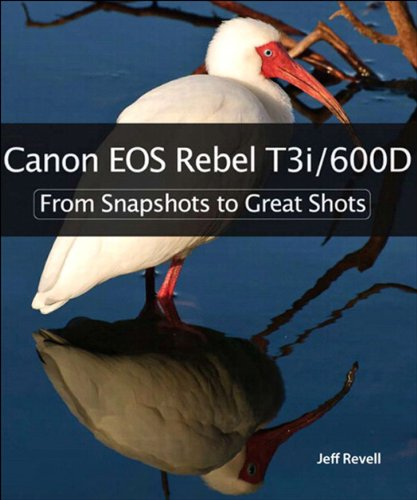 (Canon EOS Rebel T3i / 600D: From Snapshots to Great Shots)