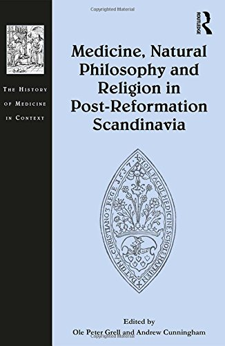 Medicine, Natural Philosophy and Religion in Post-Reformation Scandinavia (The History of Medicine in Context)