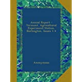 Annual Report - Vermont. Agricultural Experiment Station, Burlington, Issues 1-4