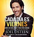 Cada Día es Viernes [Every Day a Friday]: Cómo ser mas feliz 7 días por semana [How to Be Happier 7 Days a Week] Audiobook by Joel Osteen Narrated by Pedro Anszniker
