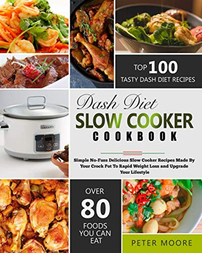 Dash Diet Slow Cooker Cookbook: Simple No-Fuss Delicious Slow Cooker Recipes Made By Your Crock-Pot To Rapid Weight Loss and Upgrade Your Lifestyle by Peter Moore