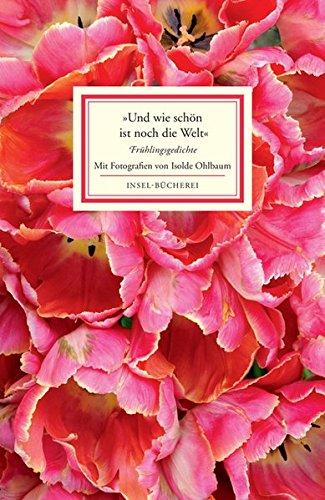 »Und wie schön ist noch die Welt«: Frühlingsgedichte (Insel-Bücherei)