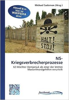 NS-Kriegsverbrecherprozesse: KZ-Wächter Demjanjuk als einer der letzten Massenmordgehilfen verurteilt (German Edition)
