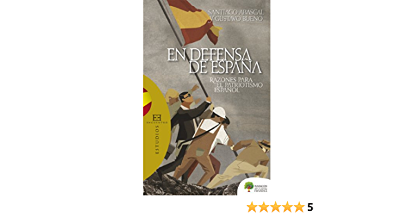En defensa de España: Razones para el patriotismo español Ensayo: Amazon.es: Abascal Conde, Santiago, Bueno Sánchez, Gustavo: Libros