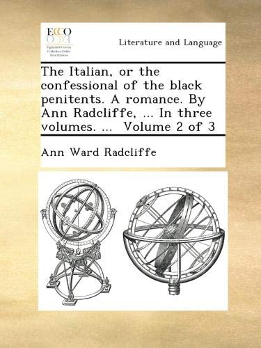 Read Online The Italian, or the confessional of the black penitents. A romance. By Ann Radcliffe, ... In three volumes. ...  Volume 2 of 3 pdf epub