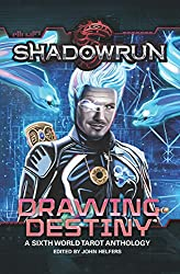 Shadowrun: Drawing Destiny: A Sixth World Tarot Anthology (Shadowrun Anthology Book 3)