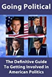 img - for Going Political: The Definitive Guide to Getting Involved in American Politics book / textbook / text book