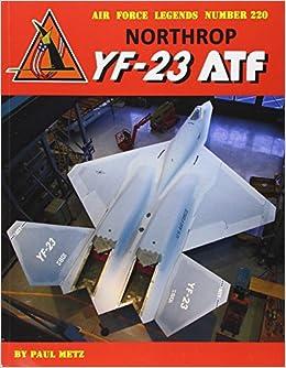 Northrop YF-23 ATF (Air Force Legends): Paul Metz: 9780989258371: Amazon.com: Books