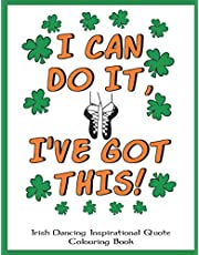 Irish Dancing Inspirational Quote Colouring Book: Irish Dancing Themed Colouring Book Full of Motivational Sayings and Positive Affirmations for Confidence and Relaxation.