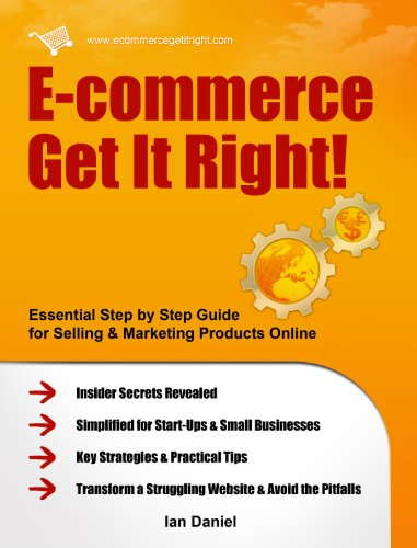 E-commerce Get It Right! Step by Step E-commerce Guide for Selling & Marketing Products Online. Insider Secrets, Key Strategies & Practical Tips, Simplified for Your Startup & Small - Online It Store