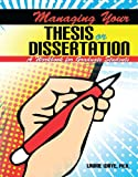 Managing Your Thesis or Dissertation : A Workbook for Graduate Students, Waye, Laurie, 075758764X