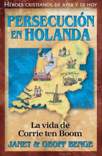 Persecución En Holanda: Corrie Ten Boom (Heroes Cristianos De Ayer Y De Hoy) (Spanish Edition) (Heroes Cristianos De Ayer Y Hoy)