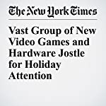 Vast Group of New Video Games and Hardware Jostle for Holiday Attention | Laura Parker