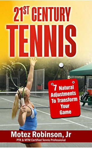 (21st Century Tennis: 7 Natural Adjustments to Transform Your Game)